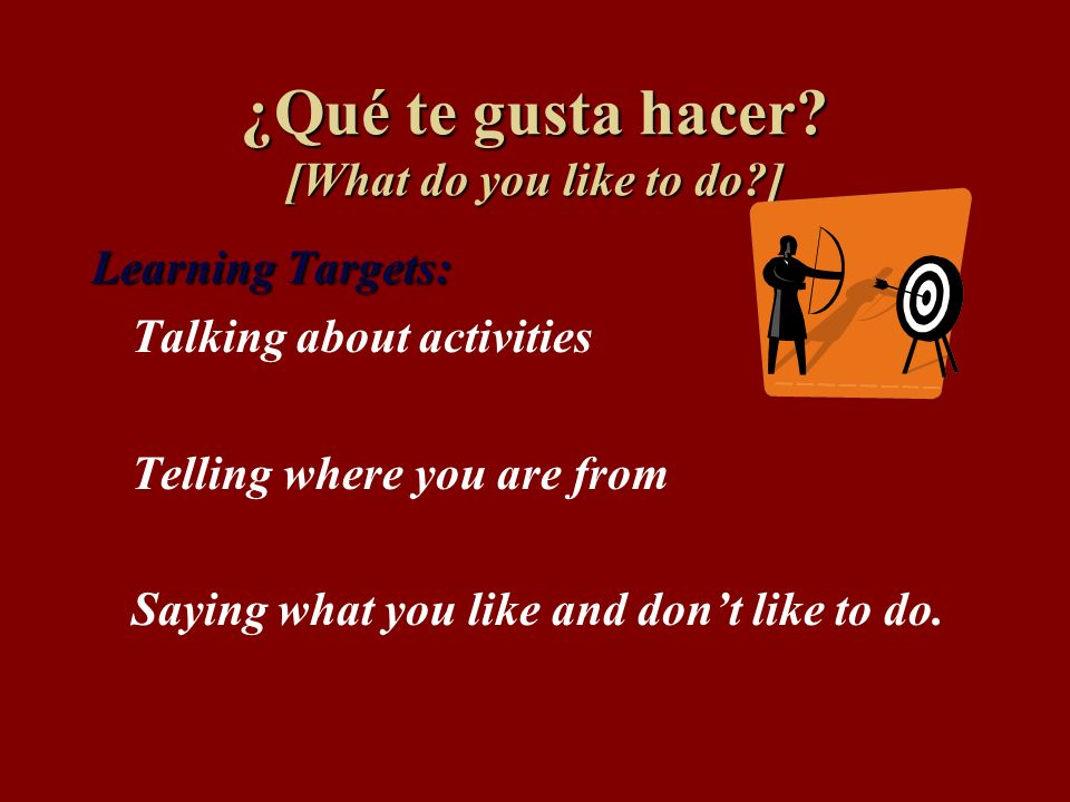 ¿Qué te gusta hacer [What do you like to do ]